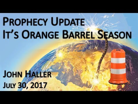 "2017 07 30 John Haller's Prophecy Update ""It's Orange Barrel Season"""
