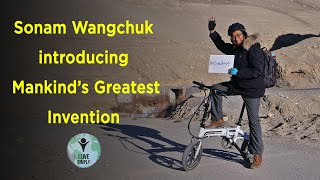 Introducing Mankind's Greatest Invention | Sonam Wangchuk | Ladakh | Bicycle | Live Simply