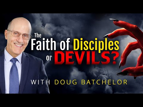"""The Faith Of Disciples, Or Devils?"" with Doug Batchelor"