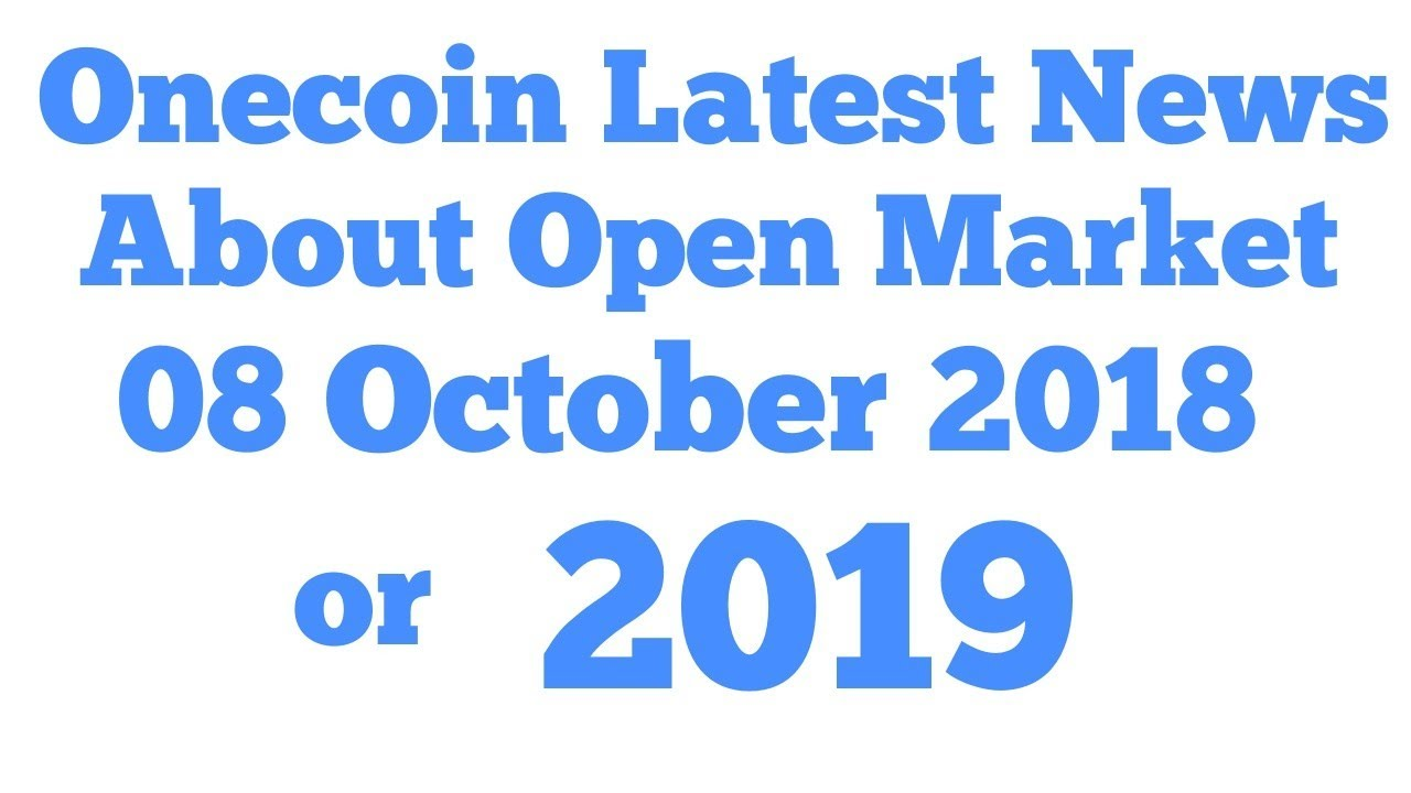 Onecoin Latest News about the Open Market 08 Oct 2018