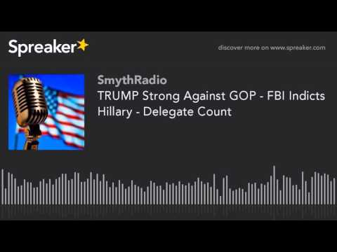 TRUMP Strong Against GOP - FBI Indicts Hillary - Delegate Count (part 3 of 13)