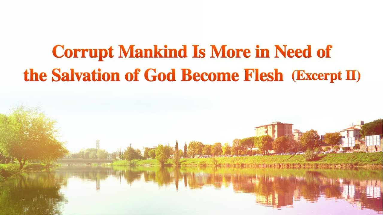 "The Word of God | ""Corrupt Mankind Is More in Need of the Salvation of God Become Flesh"" (Excerpt 2)"