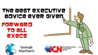 Executive Advice From Worlds Best Executive - Forward to All Executives, Owners, Founders