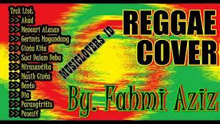 KOMPILASI MUSIK REGGAE COVER  BY FAHMI AZIZ