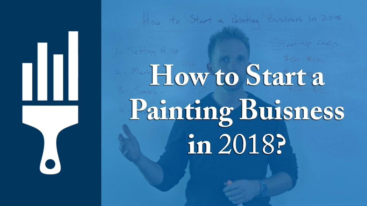 how to start a painting business in 2018 basic overview