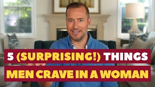 5 (Surprising!) Things Men Crave in a Woman | Dating Advice for Women by Mat Boggs