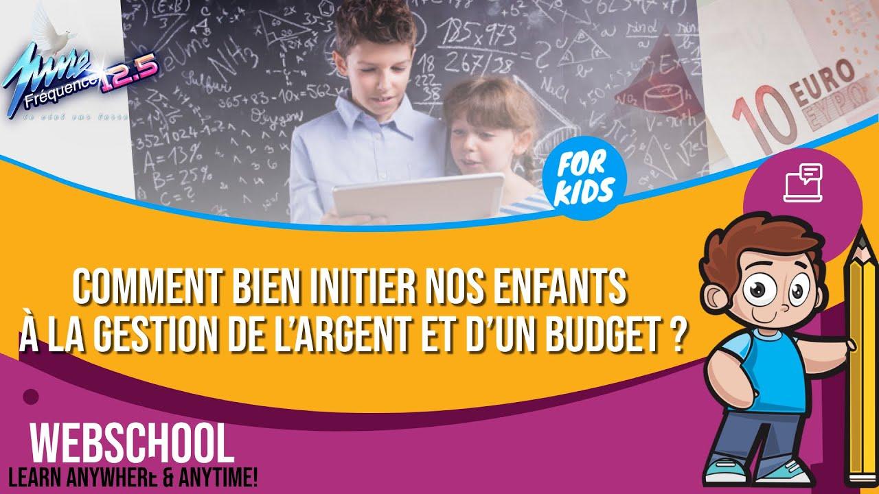 WebSchool : COMMENT BIEN INITIER NOS ENFANTS À LA GESTION DE L'ARGENT ET D'UN BUDGET ?