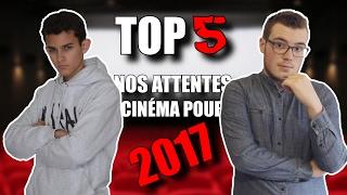 TOP 5 - Nos Attentes Cinéma Pour 2017 (feat. Dex et le cinéma)