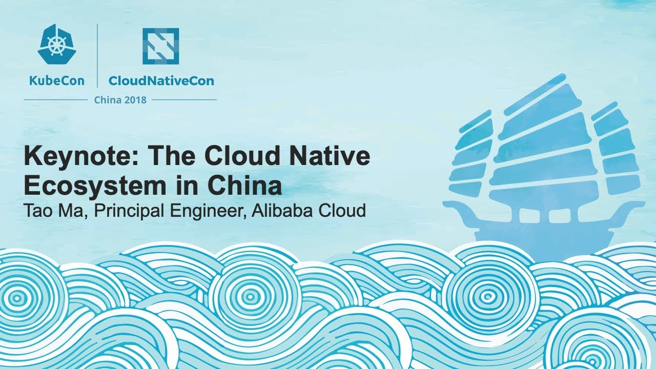 The Cloud Native Ecosystem in China - Tao Ma, Principal Engineer, Alibaba Cloud