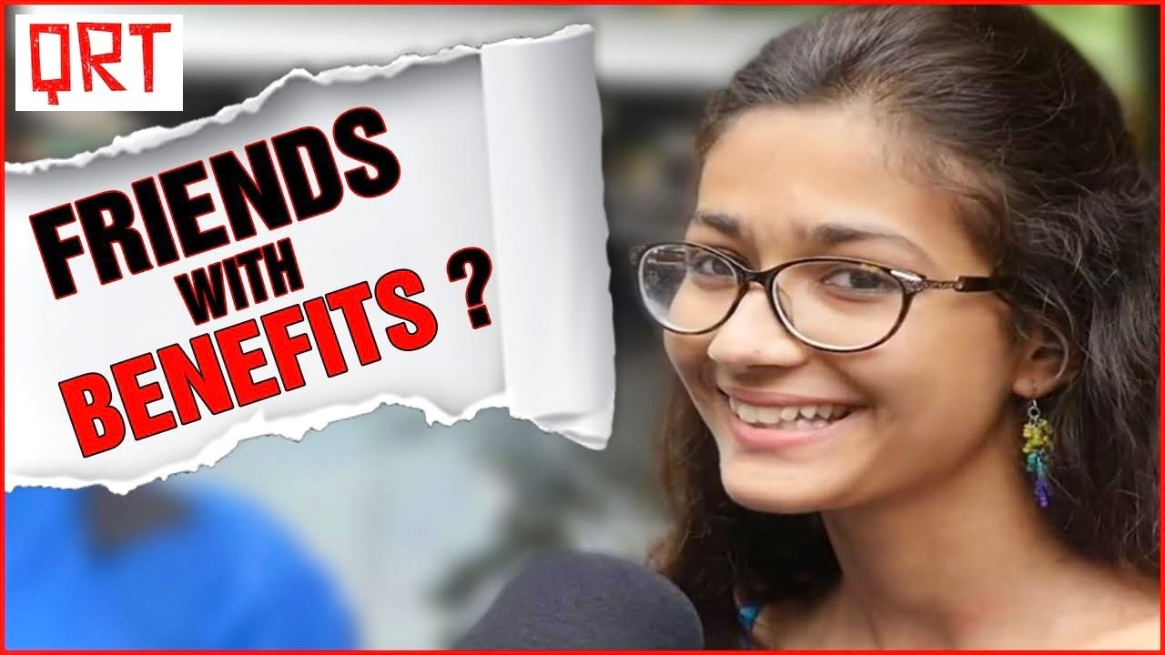 Download Do Girls Prefer FRIENDS with BENEFITS in INDIA ?   Honest Confessions   Dating   Quick Reaction Team