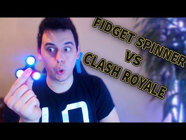 FIDGET SPINNER VS CLASH ROYALE