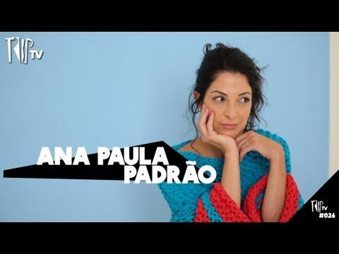 Ana Paula Padrão - TripTV #26