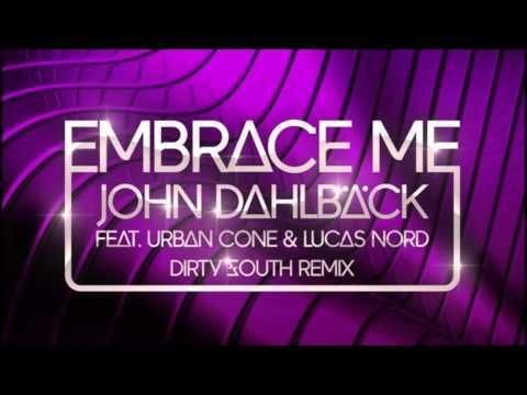 John Dahlback feat. Urban Cone & Lucas Nord - Embrace Me (Dirty South Remix)