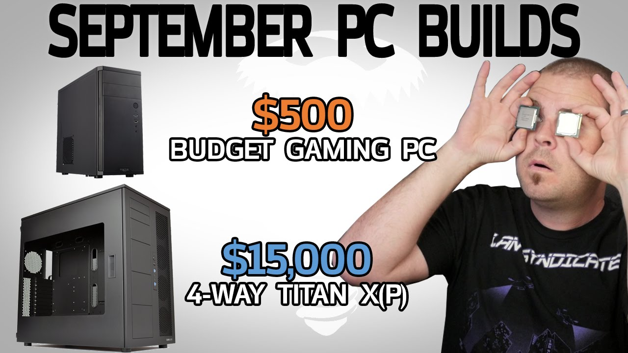 $15,000 4-Way Titan X(P) Rig & $500 Gaming PC - September 2016 Builds