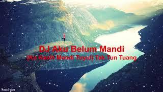 DJ Aku Belum Mandi (Ko Kasih Mandi Tuyul) Tak Tun Tuang