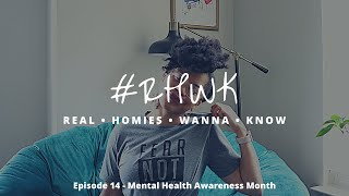 Real Homies Wanna Know - Ep. 14 - Mental Health Awareness Month