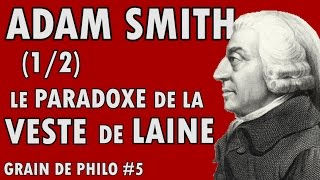 ADAM SMITH (1/2) - Le paradoxe de la veste de laine - Grain de philo #5