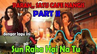 PART II_ PARAH SATU CAFE MENANGIS, dimainkan lagu SUN SAHA HAI NA TU ( lagu INDIA )