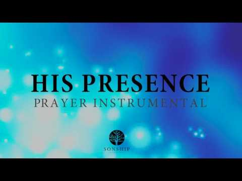 HIS PRESENCE - 30 MINUTE PRAYER INSTRUMENTAL