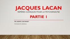 Hervé CASTANET. 'Jacques Lacan' (PARTIE 1) - Repères cliniques pour la psychanalyse.