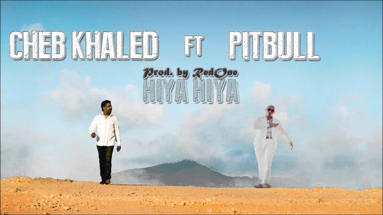 cheb khaled - hiya hiya ft.pitbull