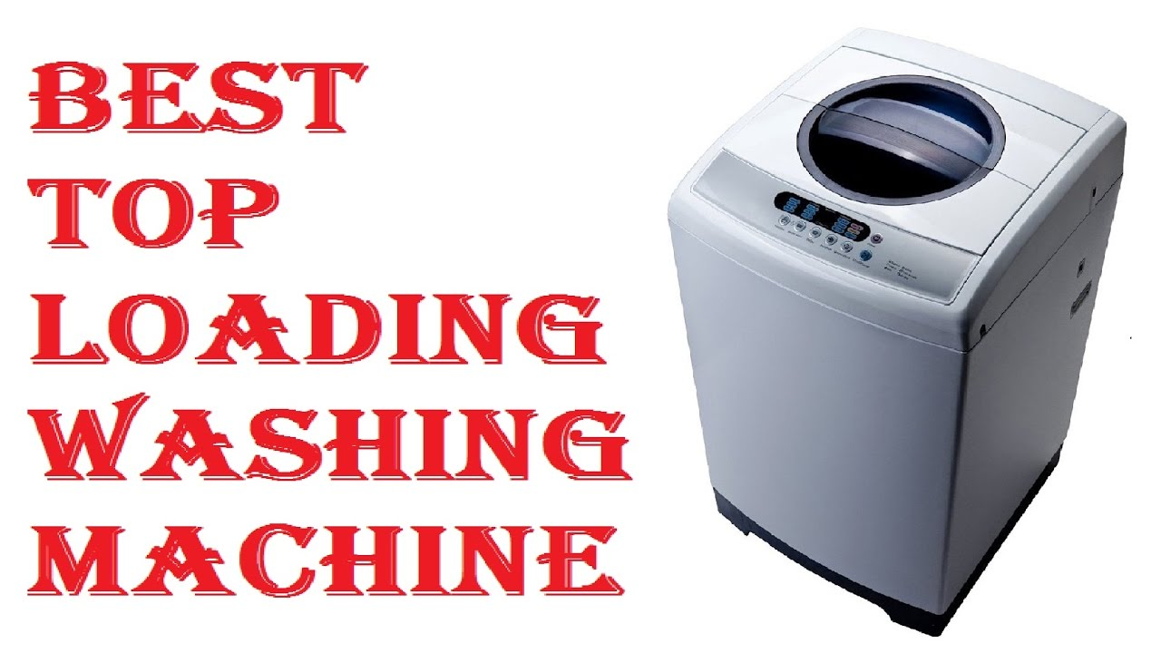 Best Top Loading Washing Machine Youtube - Top Loading Washers