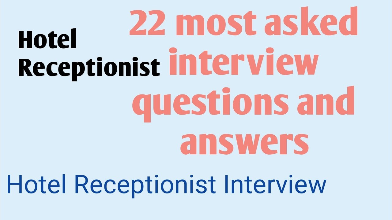 22 Most Asked Hotel Receptionist Interview Questions And Answers