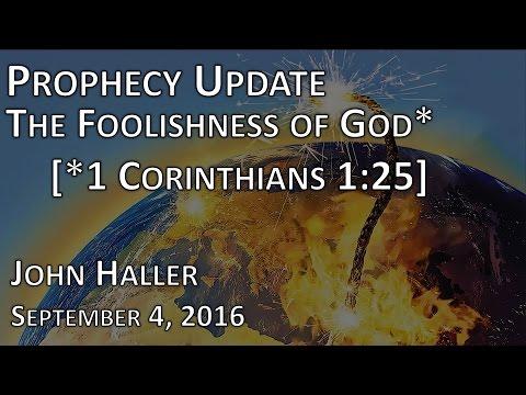 "2016 09 04 John Haller's Prophecy Update - ""The Foolishness of God"""