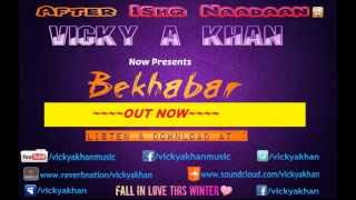 Bekhabar Feat.Vicky A Khan | Exclusive | Full Song | 2013 |