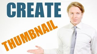 How To Create A Custom Thumbnail For Youtube Videos - Tutorial