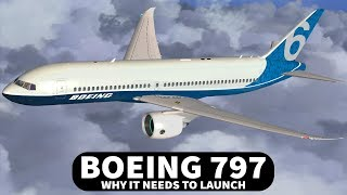 Why Boeing Needs To Launch The 797