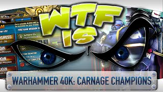 WTF Is... - Warhammer 40,000: Carnage Champions ?