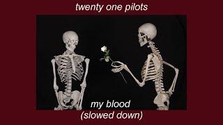 my blood - twenty one pilots (slowed down) Video
