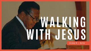 Walking With Jesus || Bishop W.L. Butler, Sr.