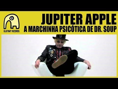 JUPITER APPLE  A Marchinha Psicótica De Dr Soup