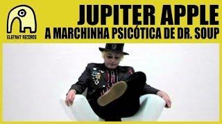 JUPITER APPLE - A Marchinha Psicótica De Dr. Soup [Official] thumbnail