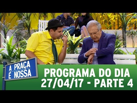A Praça É Nossa (27/04/17) | Parte 4