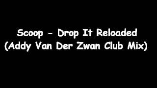 Scoop - Drop It Reloaded (Addy Van Der Zwan Club Mix)
