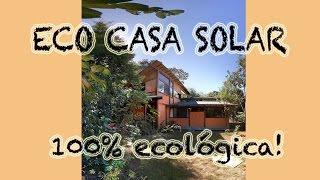 Tour pela Eco Casa Solar - 100% ecológica!