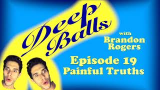 Deep Balls with Brandon Rogers Ep 019: Painful Truths