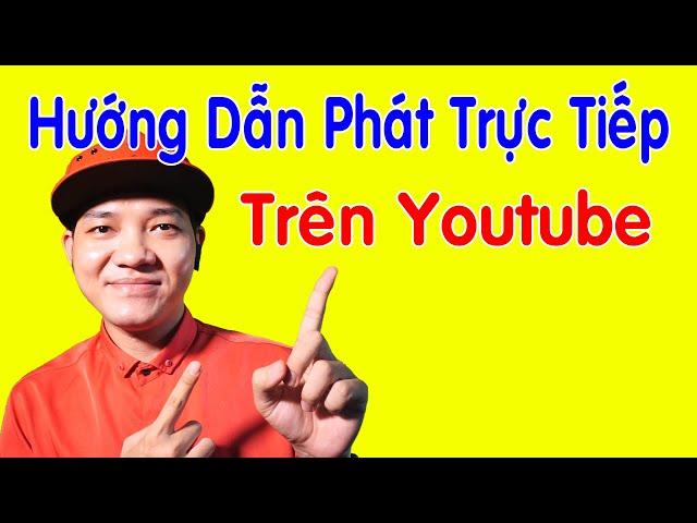 [Thế Tâm Youtube] Cách Phát Trực Tiếp Trên Youtube Bằng Điện Thoại Cực Dễ