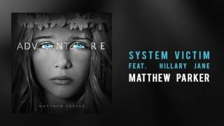 "Matthew Parker - ""System Victim, Feat. Hillary Jane"""