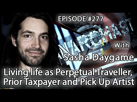 Anarchast Ep.277 Sasha Daygame: Living life as Perpetual Traveler, Prior Taxpayer and Pick Up Artist