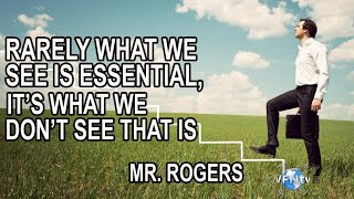"""Mr Roger's Neighborhood """"Rarely What We See is Essential, It's What..."""