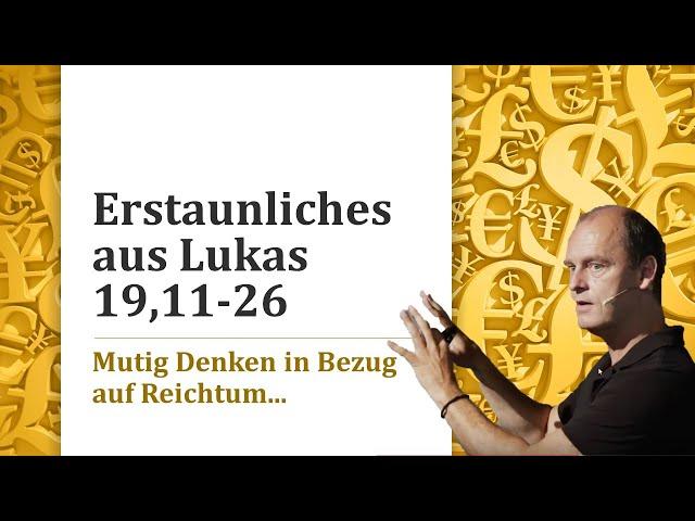 Erstaunliches aus Lukas 19,11-26  Mutig Denken in Bezug auf Reichtum und Geld