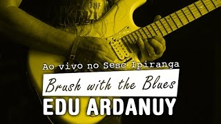 Brush with the blues - Edu Ardanuy - Sesc Ipiranga