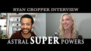 Ryan Cropper Interview - Consciousness, Astral Projection, and ET Contact