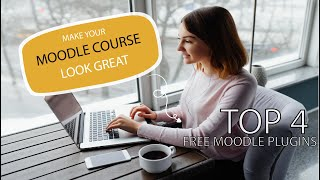 4 Essential & Free Moodle plugins to make your courses look great