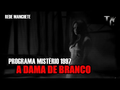 Programa Mistério (Manchete - 1997) - A Dama de Branco