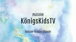 Passion - KönigsKidsTV | 21.04.2020 | Online - Kinderstunde